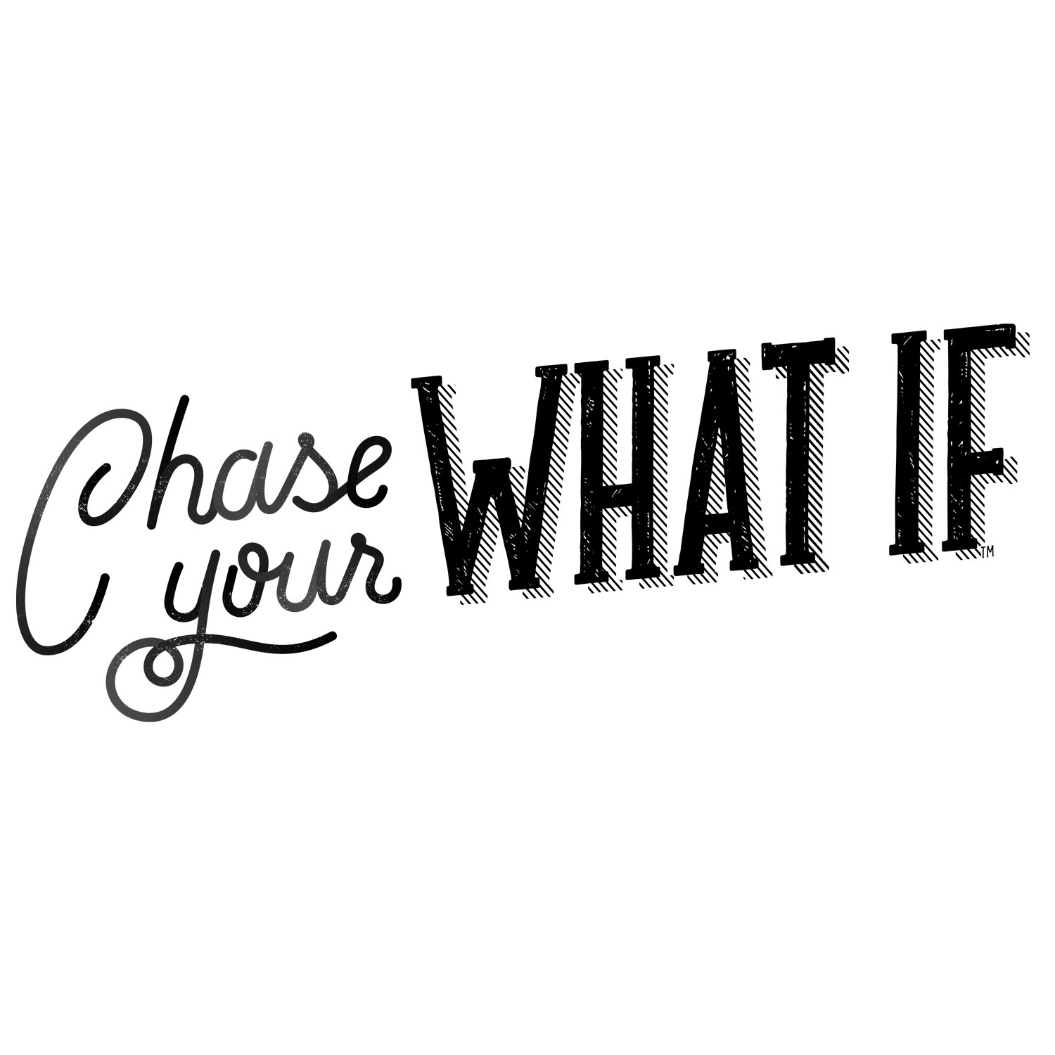 Chase your What If